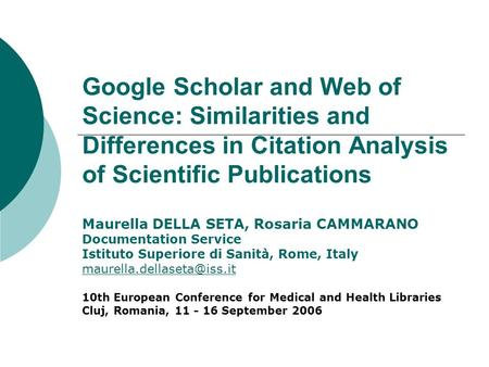 Google Scholar and Web of Science: Similarities and Differences in Citation Analysis of Scientific Publications Maurella DELLA SETA, Rosaria CAMMARANO.