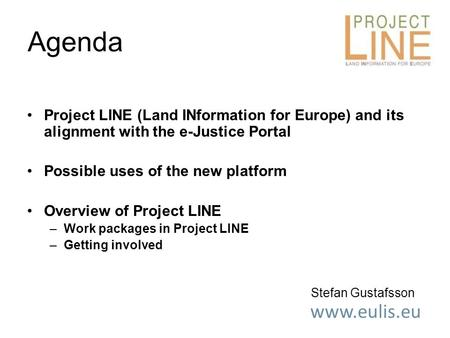 Www.eulis.eu Project LINE (Land INformation for Europe) and its alignment with the e-Justice Portal Possible uses of the new platform Overview of Project.