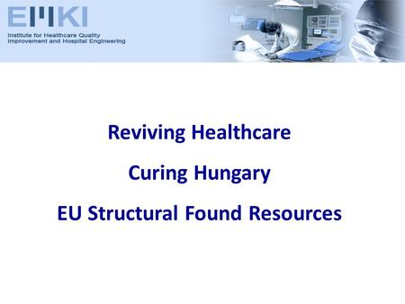 Reviving Healthcare Curing Hungary EU Structural Found Resources.