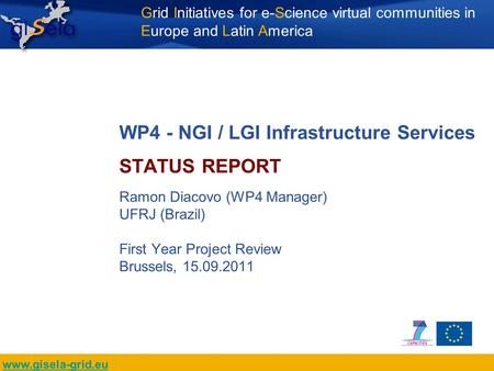 Grid Initiatives for e-Science virtual communities in Europe and Latin America www.gisela-grid.eu WP4 - NGI / LGI Infrastructure Services STATUS REPORT.