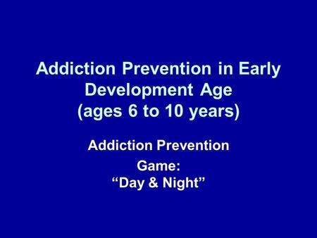 Addiction Prevention in Early Development Age (ages 6 to 10 years) Addiction Prevention Game:Day & Night.