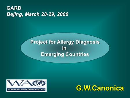 G.W.Canonica GARD Bejing, March 28-29, 2006 Project for Allergy Diagnosis In Emerging Countries.