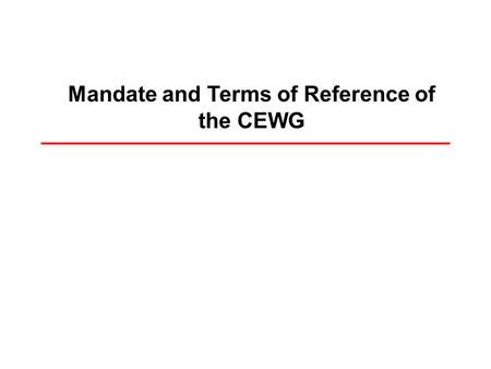 Mandate and Terms of Reference of the CEWG. The Presentation Background Mandate from the Resolution Points requiring clarity Resolution WHA63.28.