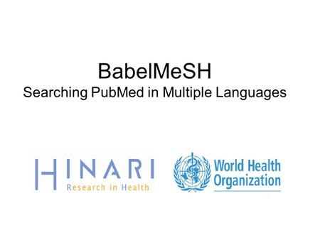 BabelMeSH Searching PubMed in Multiple Languages.