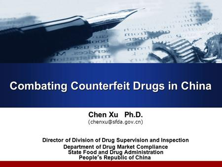Combating Counterfeit Drugs in China Chen Xu Ph.D. Director of Division of Drug Supervision and Inspection Department of Drug Market.