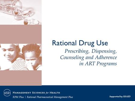 Rational Drug Use Supported by USAID Prescribing, Dispensing, Counseling and Adherence in ART Programs.