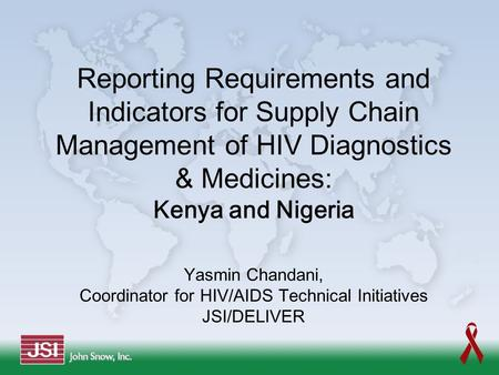 Reporting Requirements and Indicators for Supply Chain Management of HIV Diagnostics & Medicines: Kenya and Nigeria Yasmin Chandani, Coordinator for HIV/AIDS.