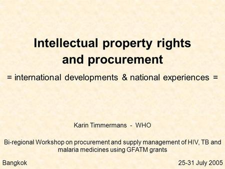 Intellectual property rights and procurement = international developments & national experiences = Bi-regional Workshop on procurement and supply management.