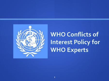 1 WHO Conflicts of Interest Policy for WHO Experts.
