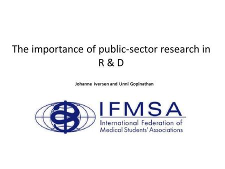 The importance of public-sector research in R & D Johanne Iversen and Unni Gopinathan.