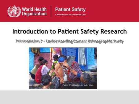 Introduction to Patient Safety Research Presentation 7 - Understanding Causes: Ethnographic Study.