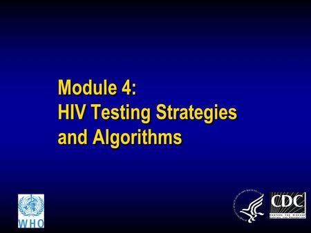 Module 4: HIV Testing Strategies and Algorithms. 2 Learning Objectives At the end of this module, you will be able to: Discuss the process for developing.