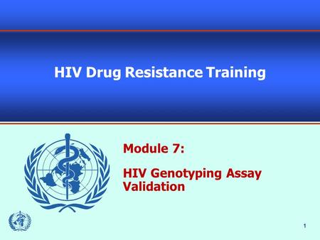1 HIV Drug Resistance Training Module 7: HIV Genotyping Assay Validation.