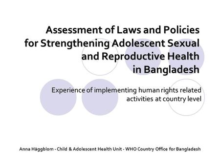 Assessment of Laws and Policies for Strengthening Adolescent Sexual and Reproductive Health in Bangladesh Experience of implementing human rights related.