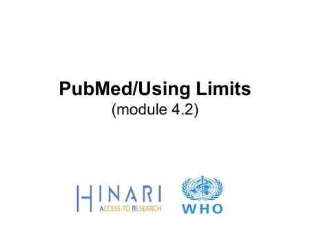 PubMed/Using Limits (module 4.2). Instructions - This part of the: course is a PowerPoint demonstration intended to introduce you to PubMed/Limits. module.