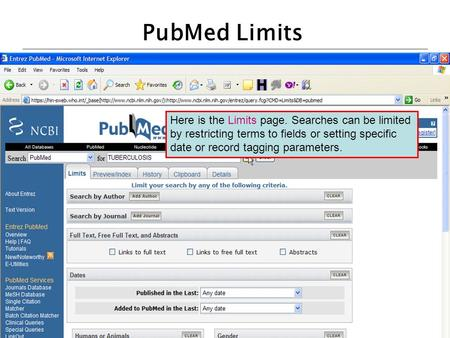 PubMed Limits Here is the Limits page. Searches can be limited by restricting terms to fields or setting specific date or record tagging parameters.