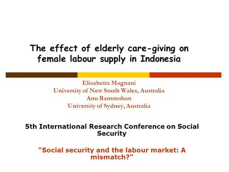 The effect of elderly care-giving on female labour supply in Indonesia Elisabetta Magnani University of New South Wales, Australia Anu Rammohan University.