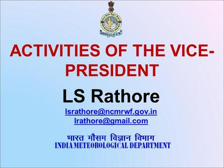ACTIVITIES OF THE VICE- PRESIDENT LS Rathore