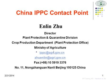 2/21/20141 China IPPC Contact Point IPP Training WS – Handout no. 4b Enlin Zhu Director Plant Protection & Quarantine Division Crop Production Department.