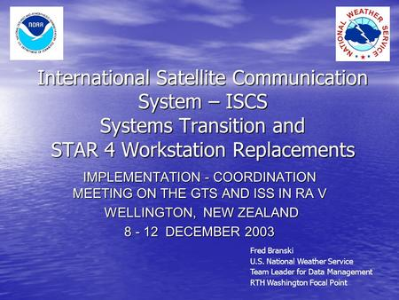 International Satellite Communication System – ISCS Systems Transition and STAR 4 Workstation Replacements IMPLEMENTATION - COORDINATION MEETING ON THE.
