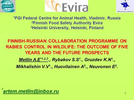 1 1 FGI Federal Centre for Animal Health, Vladimir, Russia 2 Finnish Food Safety Authority Evira 3 Helsinki University, Helsinki, Finland FINNISH-RUSSIAN.