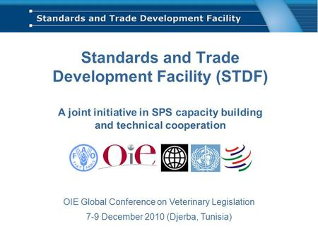 Standards and Trade Development Facility (STDF) A joint initiative in SPS capacity building and technical cooperation OIE Global Conference on Veterinary.