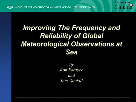Improving The Frequency and Reliability of Global Meteorological Observations at Sea by Ron Fordyce and Tom Vandall Environment.