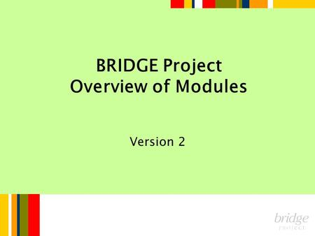 BRIDGE Project Overview of Modules