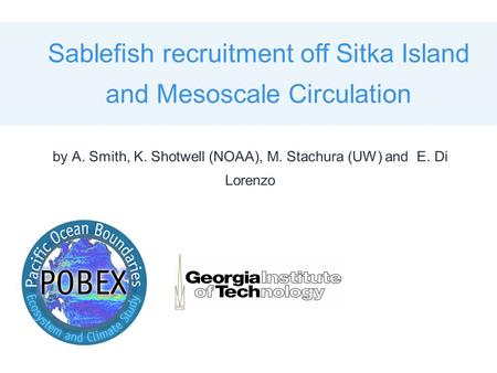 Sablefish recruitment off Sitka Island and Mesoscale Circulation by A. Smith, K. Shotwell (NOAA), M. Stachura (UW) and E. Di Lorenzo.