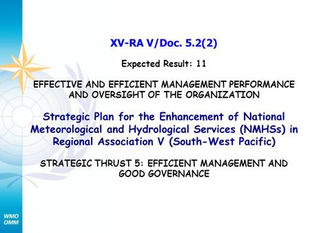 XV-RA V/Doc. 5.2(2) Expected Result: 11 EFFECTIVE AND EFFICIENT MANAGEMENT PERFORMANCE AND OVERSIGHT OF THE ORGANIZATION Strategic Plan for the Enhancement.