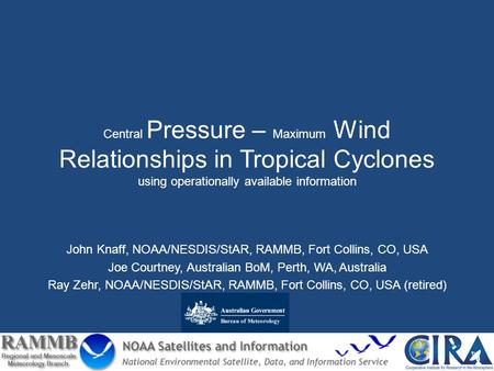 Central Pressure – Maximum Wind Relationships in Tropical Cyclones using operationally available information John Knaff, NOAA/NESDIS/StAR, RAMMB, Fort.
