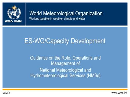 World Meteorological Organization Working together in weather, climate and water WMO OMM WMO www.wmo.int ES-WG/Capacity Development Guidance on the Role,