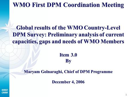 1 WMO First DPM Coordination Meeting Global results of the WMO Country-Level DPM Survey: Preliminary analysis of current capacities, gaps and needs of.