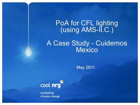 PoA for CFL lighting (using AMS-II.C.) A Case Study - Cuidemos Mexico May 2011.