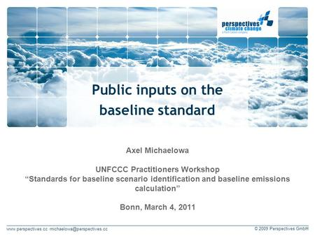 © 2009 Perspectives GmbH Public inputs on the baseline standard Axel Michaelowa UNFCCC Practitioners Workshop.