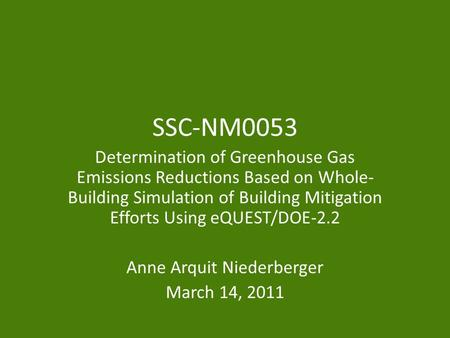 SSC-NM0053 Determination of Greenhouse Gas Emissions Reductions Based on Whole- Building Simulation of Building Mitigation Efforts Using eQUEST/DOE-2.2.