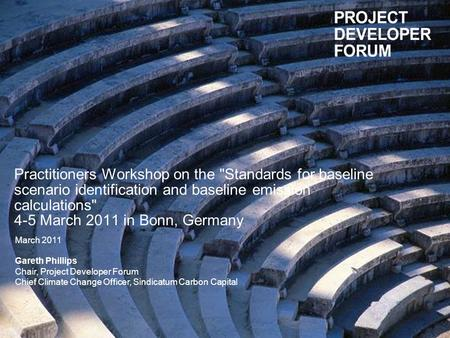 Practitioners Workshop on the Standards for baseline scenario identification and baseline emission calculations 4-5 March 2011 in Bonn, Germany March.