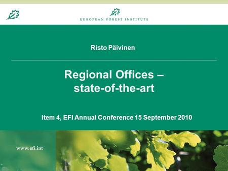 Risto Päivinen Regional Offices – state-of-the-art Item 4, EFI Annual Conference 15 September 2010.