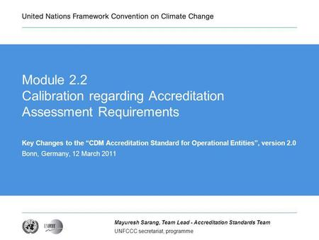 UNFCCC secretariat, programme Mayuresh Sarang, Team Lead - Accreditation Standards Team Module 2.2 Calibration regarding Accreditation Assessment Requirements.