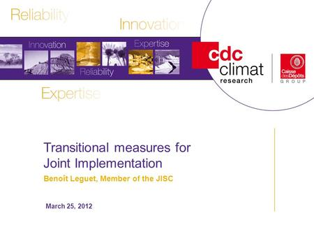 Transitional measures for Joint Implementation Benoît Leguet, Member of the JISC March 25, 2012.