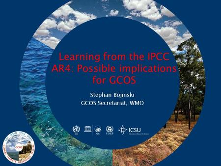 Learning from the IPCC AR4: Possible implications for GCOS Stephan Bojinski GCOS Secretariat, WMO.