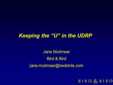Keeping the U in the UDRP Jane Mutimear Bird & Bird