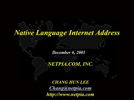 Native Language Internet Address NETPIA.COM, INC. CHANG HUN LEE  December 6, 2001.