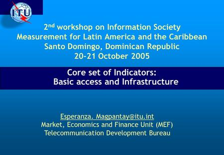 2 nd workshop on Information Society Measurement for Latin America and the Caribbean Santo Domingo, Dominican Republic 20-21 October 2005 Core set of Indicators: