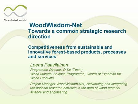 WoodWisdom-Net Towards a common strategic research direction Competitiveness from sustainable and innovative forest-based products, processes and services.
