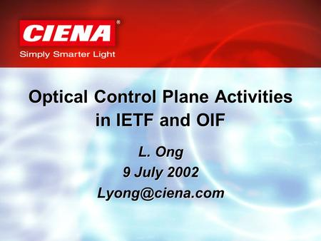 Optical Control Plane Activities in IETF and OIF L. Ong 9 July 2002 L. Ong 9 July 2002