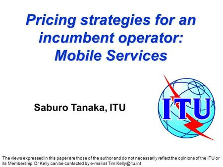 Pricing strategies for an incumbent operator: Mobile Services The views expressed in this paper are those of the author and do not necessarily reflect.