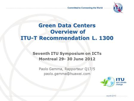 Month 2012 Committed to Connecting the World International Telecommunication Union Green Data Centers Overview of ITU-T Recommendation L. 1300 Seventh.
