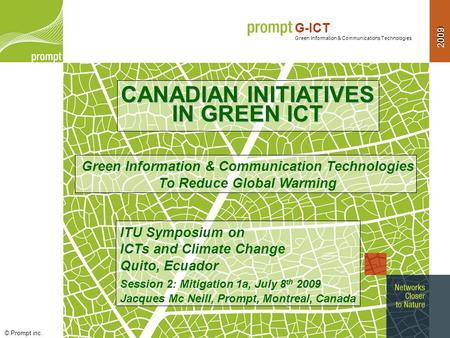 2009 G-ICT Green Information & Communications Technologies © Prompt inc. Prompt G-ICT : ITU – Quito, July 10 th, 2009 1 1 2009 CANADIAN INITIATIVES IN.
