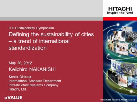 © Hitachi, Ltd. 2011. All rights reserved. Defining the sustainability of cities – a trend of international standardization Keiichiro NAKANISHI May 30,